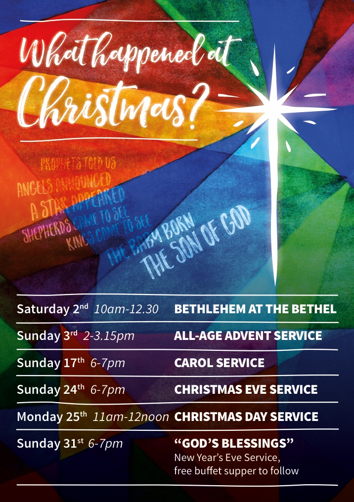 "What happened at Christmas? Prophets told us Angels announced  A star appeared  Shepherds came to see  Kings came to see The baby born The Son of God  What's happening this Christmas?  You are warmly invited to any of the following: Sunday 17th Dec 6-7pm - Carol Service Sunday 24th Dec 6-7pm - Christmas Eve Service Monday 25th Dec 11am-12noon - Christmas Day Service  Sunday 31st Dec 6-7pm - ""God's Blessings"" New Years Eve Service"